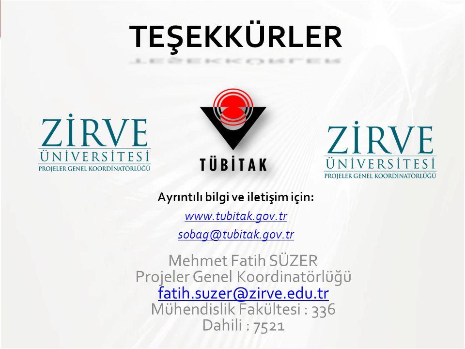 TEŞEKKÜRLER Ayrıntılı bilgi ve iletişim için: www.tubitak.gov.tr sobag@tubitak.gov.tr Mehmet Fatih SÜZER Projeler Genel Koordinatörlüğü fatih.suzer@zirve.edu.tr Mühendislik Fakültesi : 336 Dahili : 7521