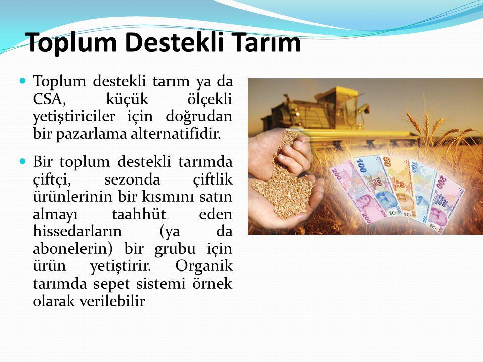 Toplum Destekli Tarım Toplum destekli tarım ya da CSA, küçük ölçekli yetiştiriciler için doğrudan bir pazarlama alternatifidir.