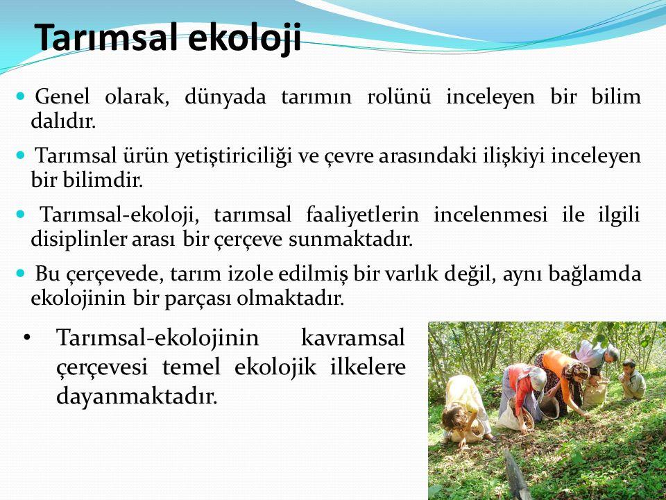 Tarımsal ekoloji Genel olarak, dünyada tarımın rolünü inceleyen bir bilim dalıdır.