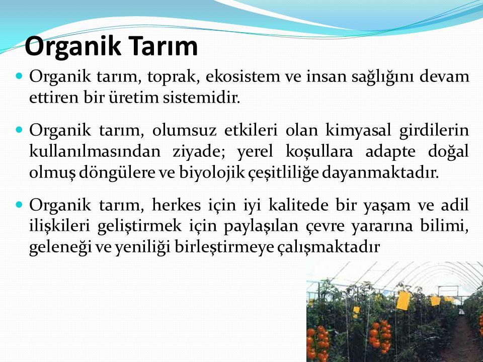 Organik Tarım Organik tarım, toprak, ekosistem ve insan sağlığını devam ettiren bir üretim sistemidir.