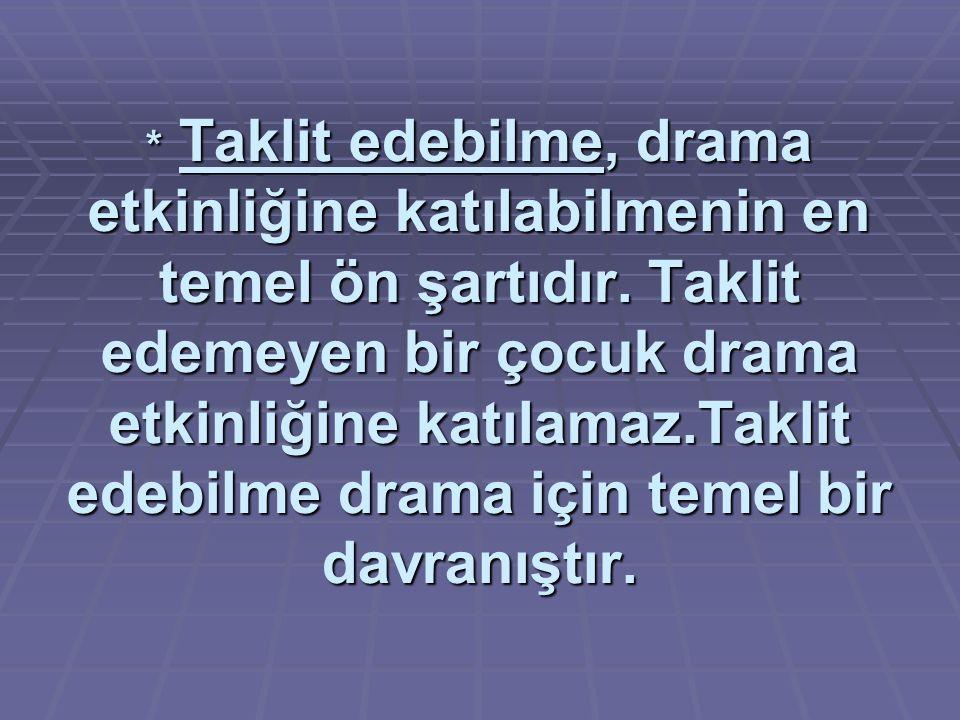* Taklit edebilme, drama etkinliğine katılabilmenin en temel ön şartıdır.