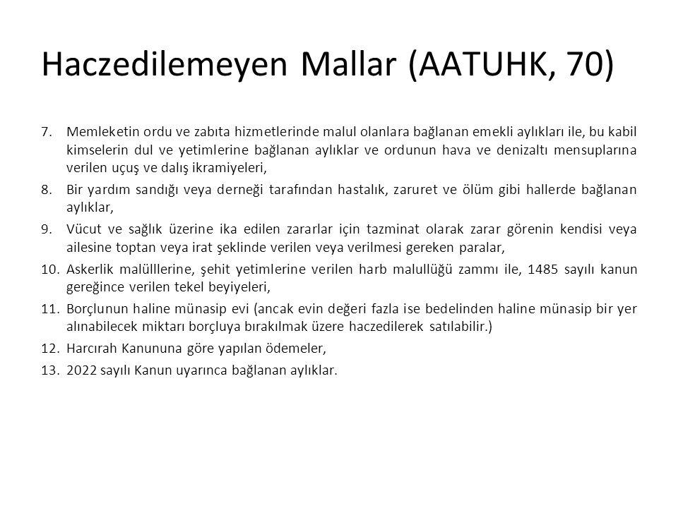 Haczedilemeyen Mallar (AATUHK, 70) 7.Memleketin ordu ve zabıta hizmetlerinde malul olanlara bağlanan emekli aylıkları ile, bu kabil kimselerin dul ve