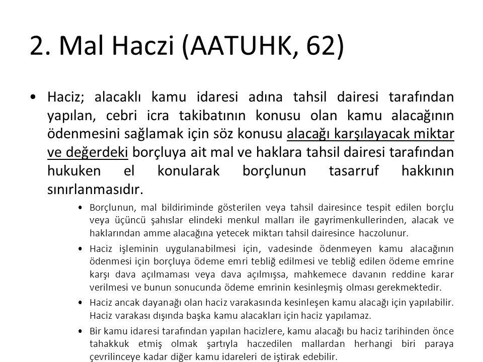 2. Mal Haczi (AATUHK, 62) Haciz; alacaklı kamu idaresi adına tahsil dairesi tarafından yapılan, cebri icra takibatının konusu olan kamu alacağının öde