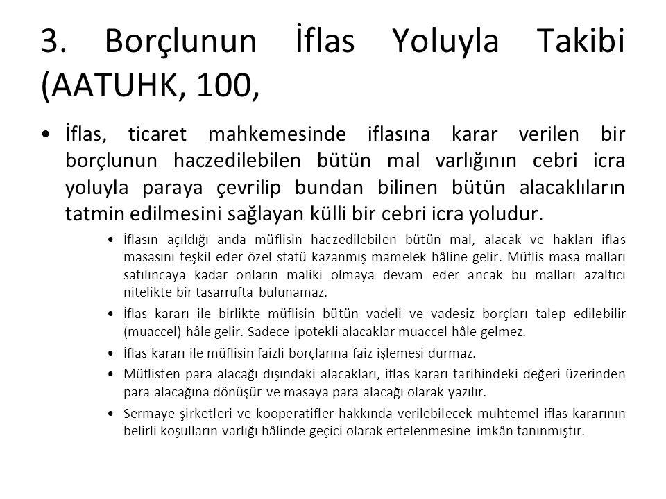3. Borçlunun İflas Yoluyla Takibi (AATUHK, 100, İflas, ticaret mahkemesinde iflasına karar verilen bir borçlunun haczedilebilen bütün mal varlığının c