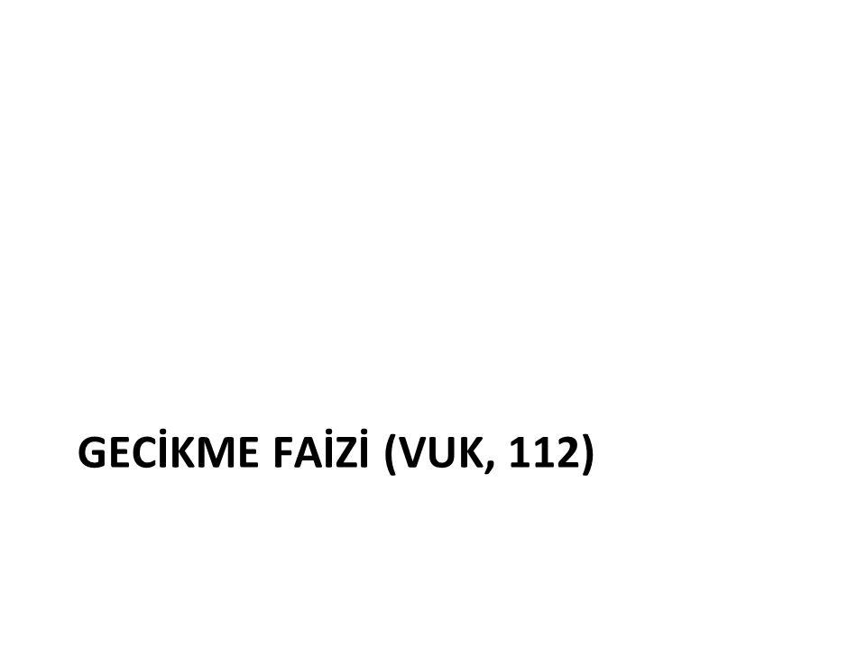 GECİKME FAİZİ (VUK, 112)