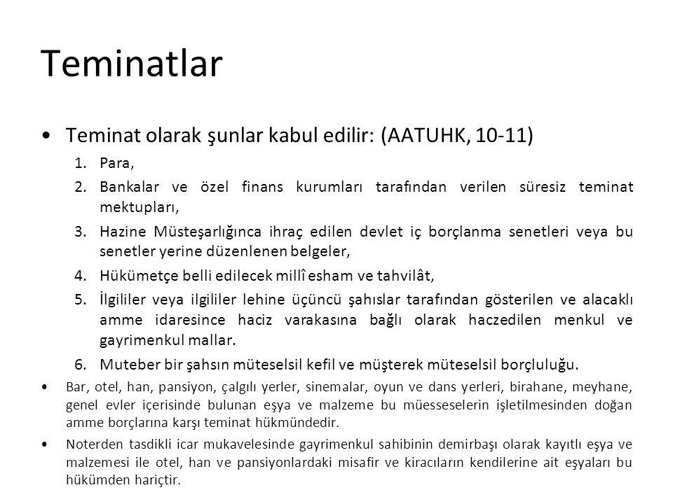 Teminatlar Teminat olarak şunlar kabul edilir: (AATUHK, 10-11) 1.Para, 2.Bankalar ve özel finans kurumları tarafından verilen süresiz teminat mektupla