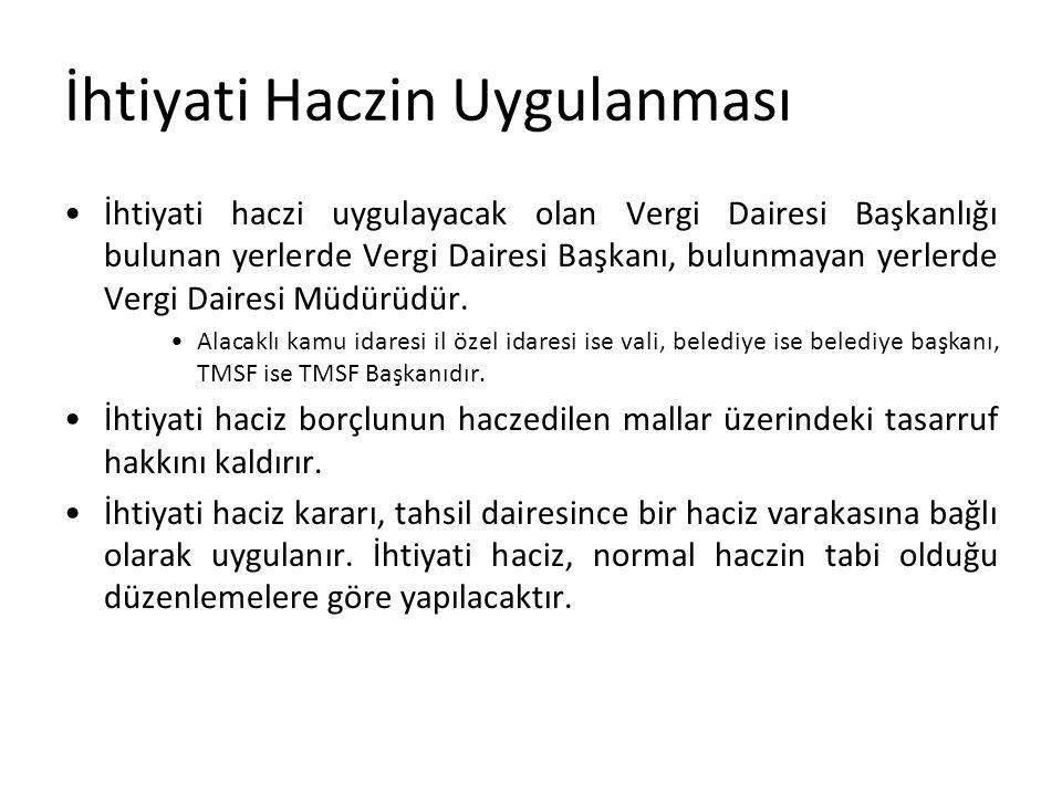 İhtiyati Haczin Uygulanması İhtiyati haczi uygulayacak olan Vergi Dairesi Başkanlığı bulunan yerlerde Vergi Dairesi Başkanı, bulunmayan yerlerde Vergi