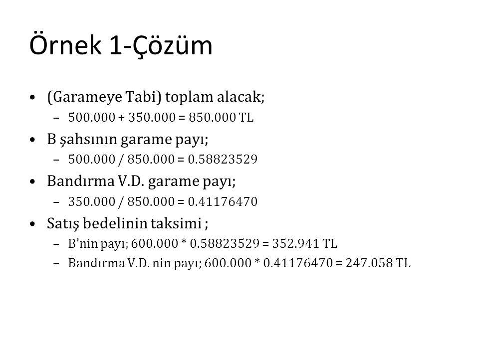 Örnek 1-Çözüm (Garameye Tabi) toplam alacak; –500.000 + 350.000 = 850.000 TL B şahsının garame payı; –500.000 / 850.000 = 0.58823529 Bandırma V.D. gar