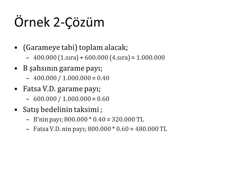 Örnek 2-Çözüm (Garameye tabi) toplam alacak; –400.000 (1.sıra) + 600.000 (4.sıra) = 1.000.000 B şahsının garame payı; –400.000 / 1.000.000 = 0.40 Fats