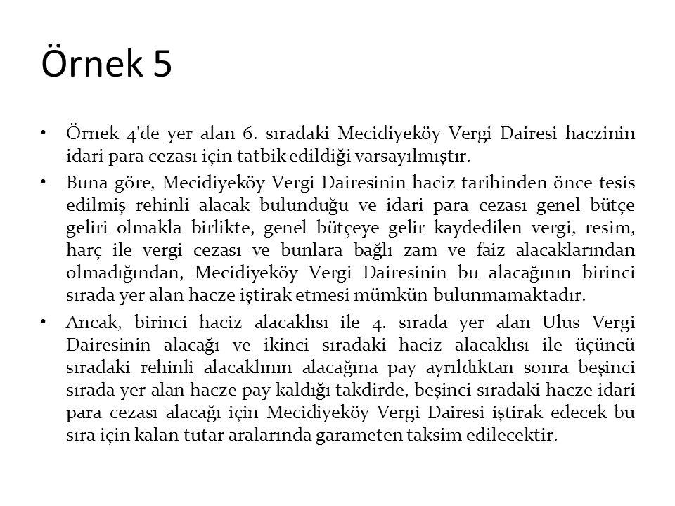 Örnek 5 Örnek 4'de yer alan 6. sıradaki Mecidiyeköy Vergi Dairesi haczinin idari para cezası için tatbik edildiği varsayılmıştır. Buna göre, Mecidiyek