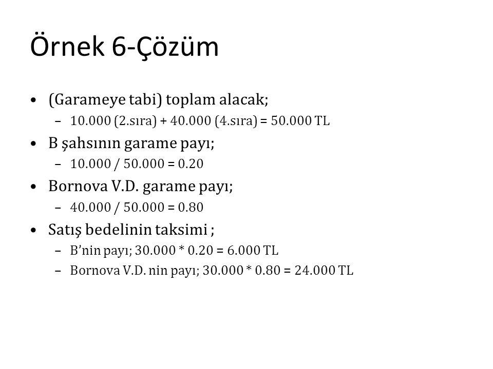 Örnek 6-Çözüm (Garameye tabi) toplam alacak; –10.000 (2.sıra) + 40.000 (4.sıra) = 50.000 TL B şahsının garame payı; –10.000 / 50.000 = 0.20 Bornova V.