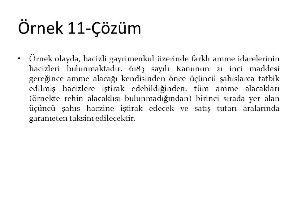 Örnek 11-Çözüm Örnek olayda, hacizli gayrimenkul üzerinde farklı amme idarelerinin hacizleri bulunmaktadır. 6183 sayılı Kanunun 21 inci maddesi gereği
