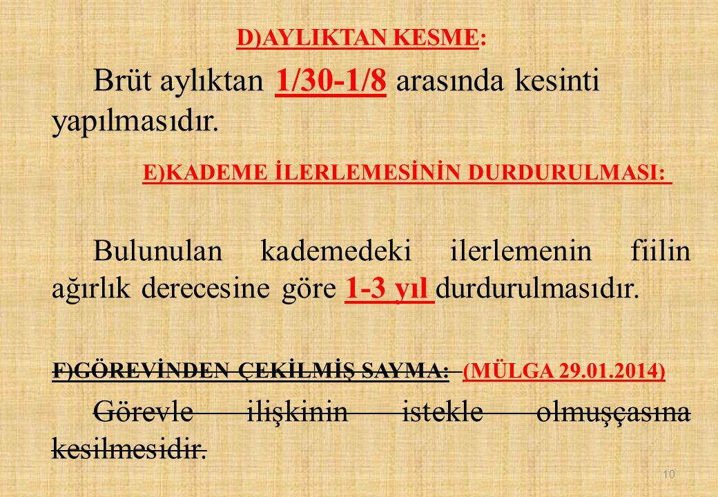 D)AYLIKTAN KESME: Brüt aylıktan 1/30-1/8 arasında kesinti yapılmasıdır.