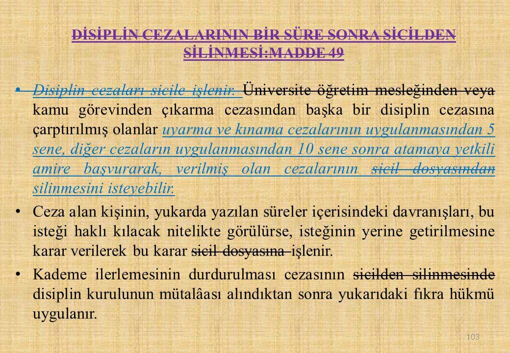 DİSİPLİN CEZALARININ BİR SÜRE SONRA SİCİLDEN SİLİNMESİ:MADDE 49 Disiplin cezaları sicile işlenir.