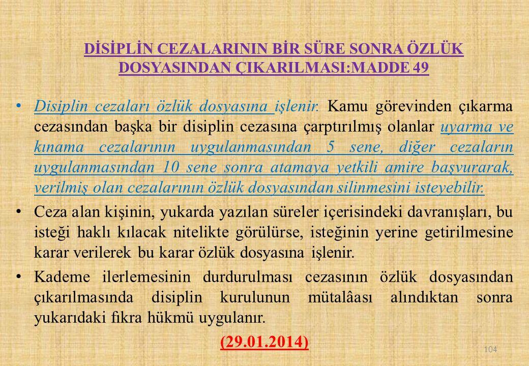 DİSİPLİN CEZALARININ BİR SÜRE SONRA ÖZLÜK DOSYASINDAN ÇIKARILMASI:MADDE 49 Disiplin cezaları özlük dosyasına işlenir.