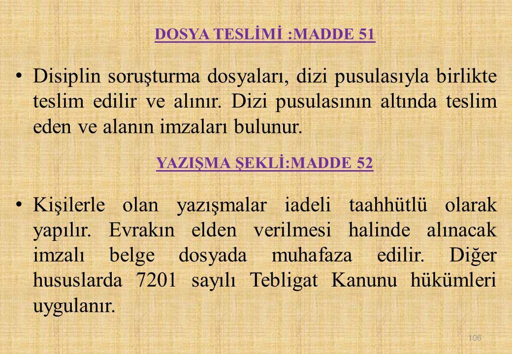 DOSYA TESLİMİ :MADDE 51 Disiplin soruşturma dosyaları, dizi pusulasıyla birlikte teslim edilir ve alınır.
