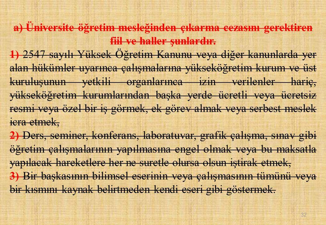 a) Üniversite öğretim mesleğinden çıkarma cezasını gerektiren fiil ve haller şunlardır.