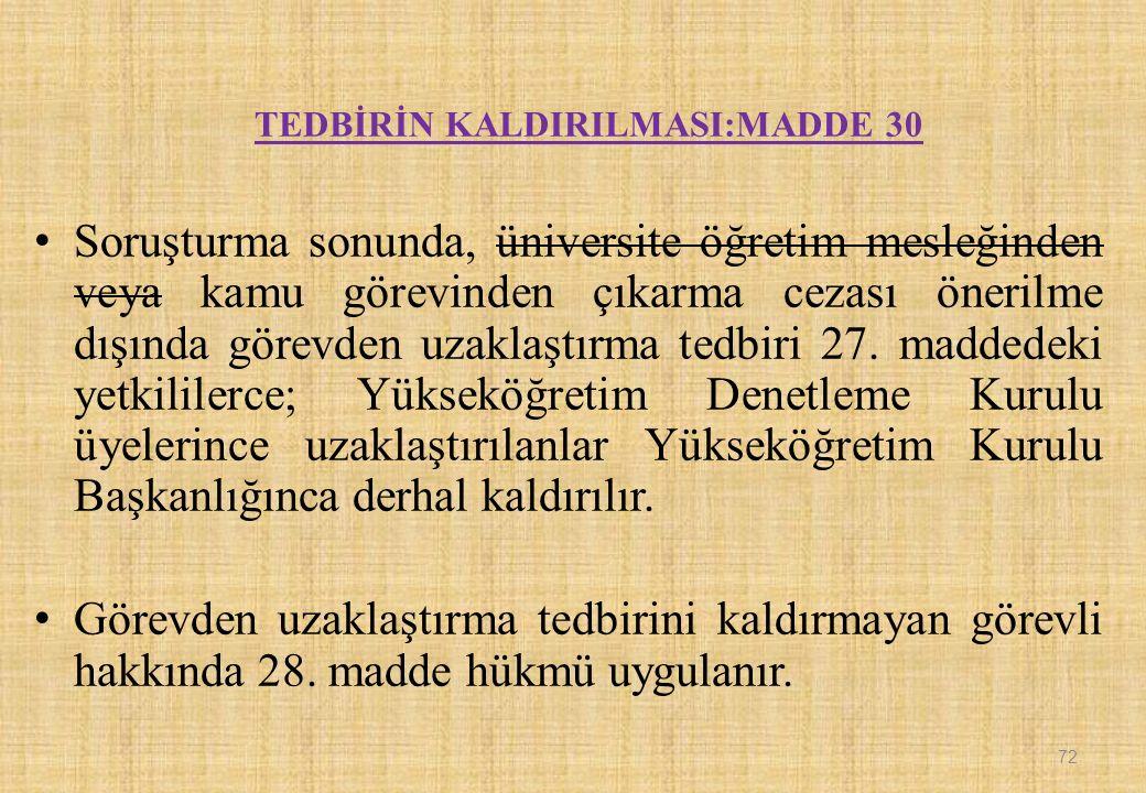 TEDBİRİN KALDIRILMASI:MADDE 30 Soruşturma sonunda, üniversite öğretim mesleğinden veya kamu görevinden çıkarma cezası önerilme dışında görevden uzaklaştırma tedbiri 27.