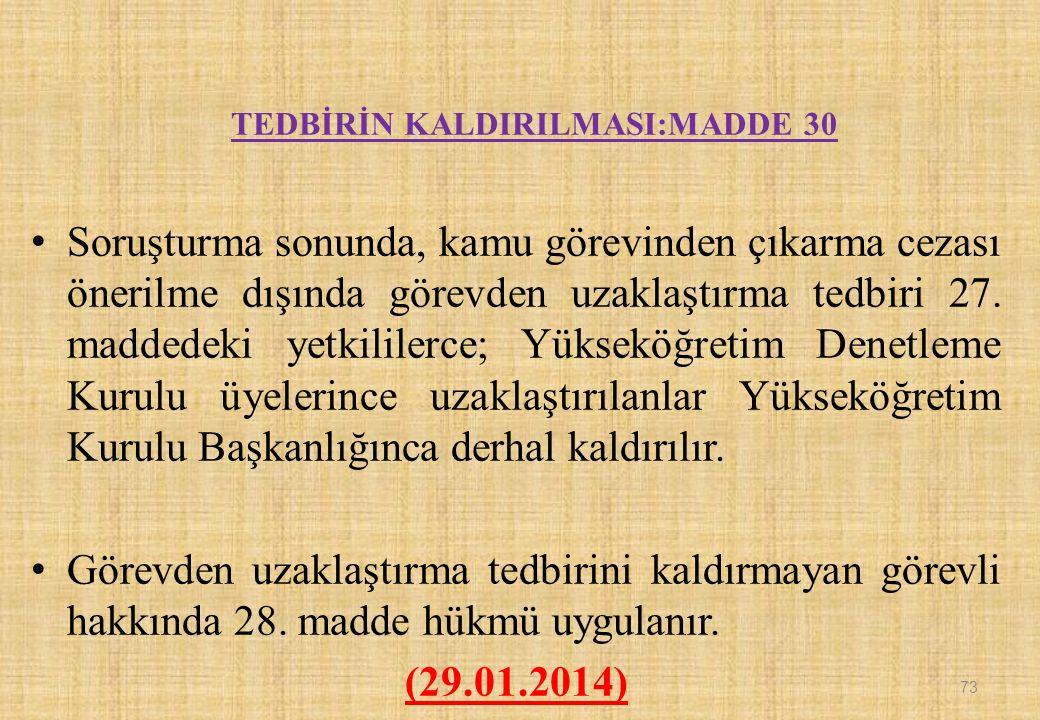 TEDBİRİN KALDIRILMASI:MADDE 30 Soruşturma sonunda, kamu görevinden çıkarma cezası önerilme dışında görevden uzaklaştırma tedbiri 27.
