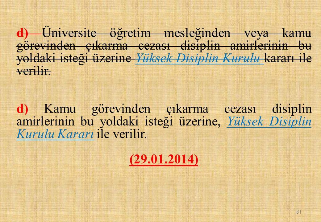 d) Üniversite öğretim mesleğinden veya kamu görevinden çıkarma cezası disiplin amirlerinin bu yoldaki isteği üzerine Yüksek Disiplin Kurulu kararı ile verilir.