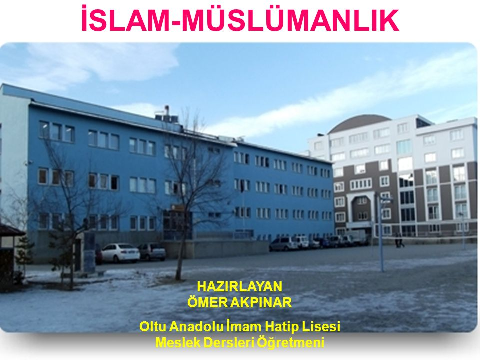 HAZIRLAYAN ÖMER AKPINAR Oltu Anadolu İmam Hatip Lisesi Meslek Dersleri Öğretmeni İSLAM-MÜSLÜMANLIK