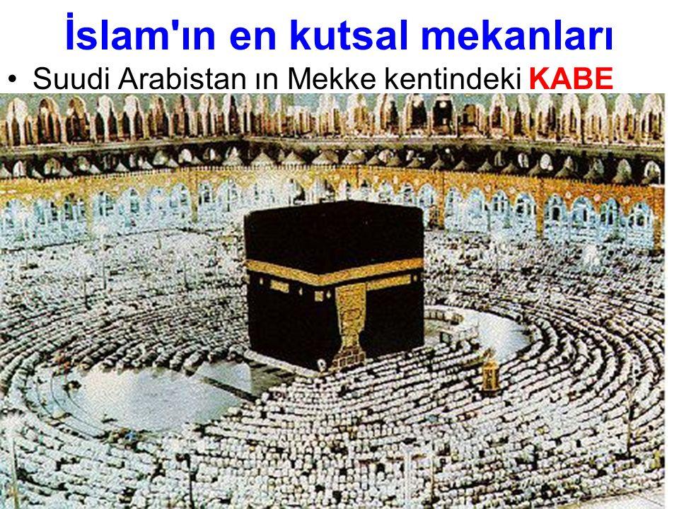 İslam ın en kutsal mekanları Suudi Arabistan ın Mekke kentindeki KABE