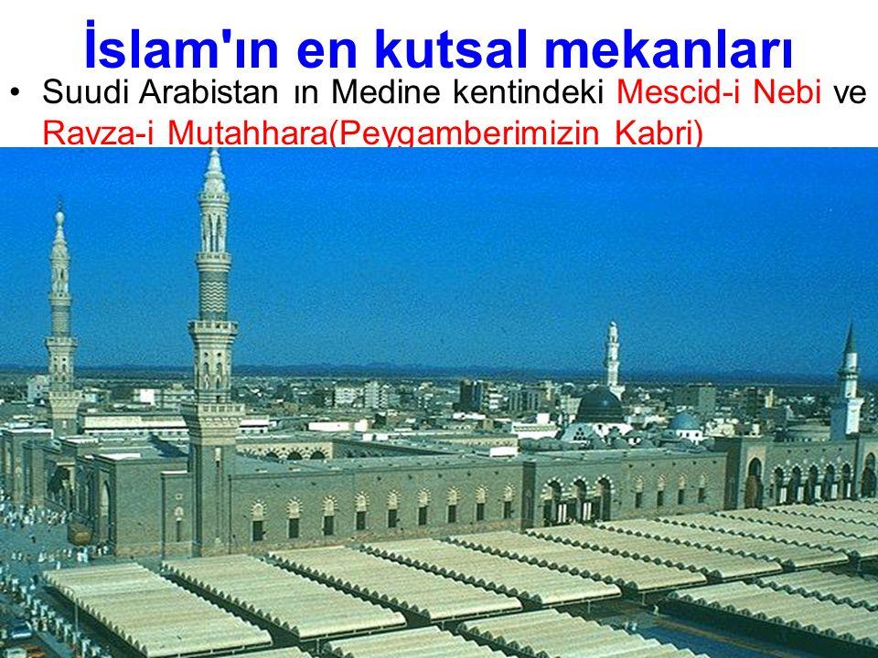 İslam'ın en kutsal mekanları Suudi Arabistan ın Medine kentindeki Mescid-i Nebi ve Ravza-i Mutahhara(Peygamberimizin Kabri)