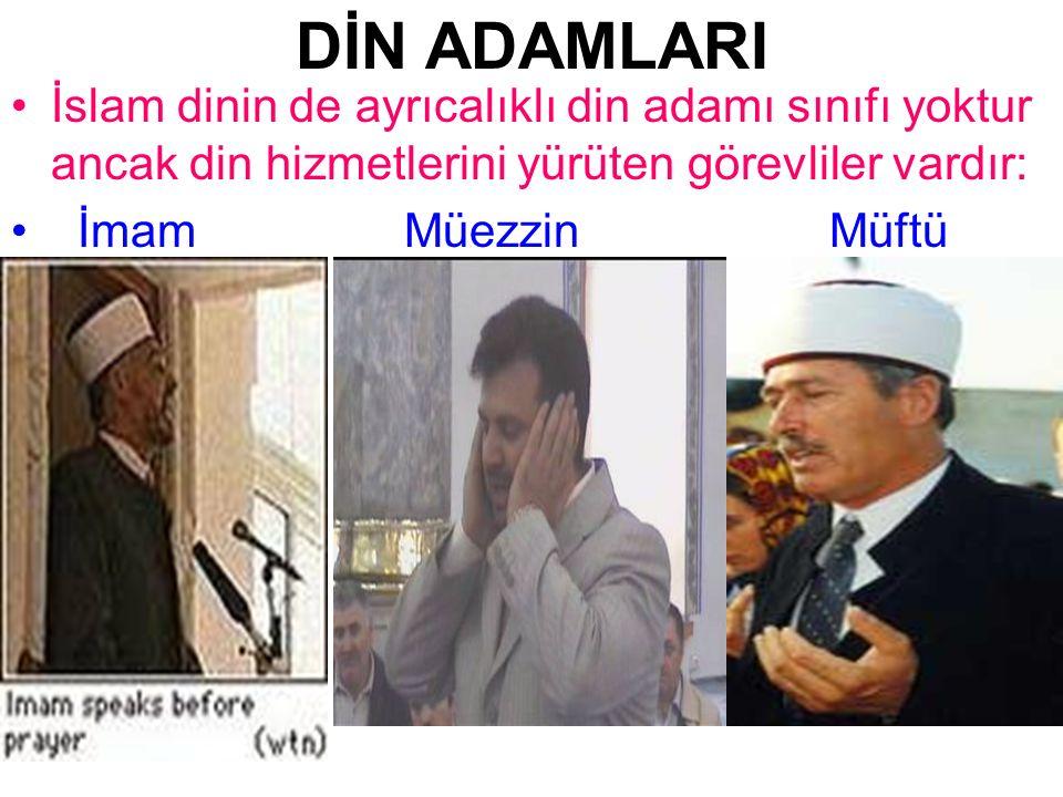 DİN ADAMLARI İslam dinin de ayrıcalıklı din adamı sınıfı yoktur ancak din hizmetlerini yürüten görevliler vardır: İmam Müezzin Müftü