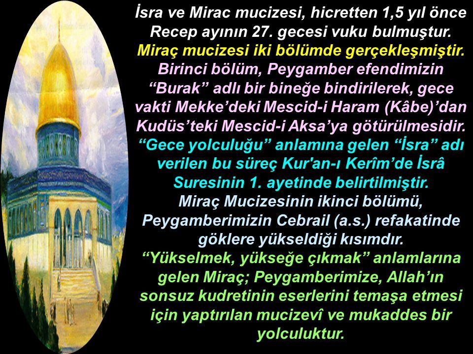 İsra ve Mirac mucizesi, hicretten 1,5 yıl önce Recep ayının 27. gecesi vuku bulmuştur. Miraç mucizesi iki bölümde gerçekleşmiştir. Birinci bölüm, Peyg
