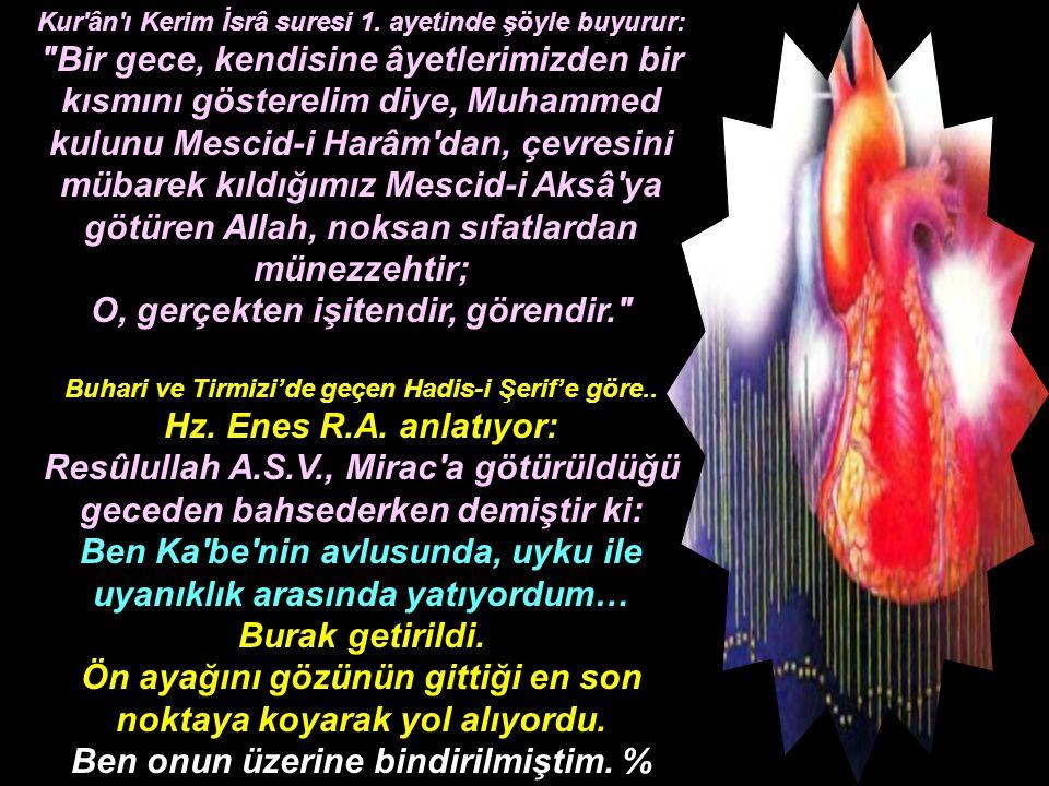 Kur'ân'ı Kerim İsrâ suresi 1. ayetinde şöyle buyurur: