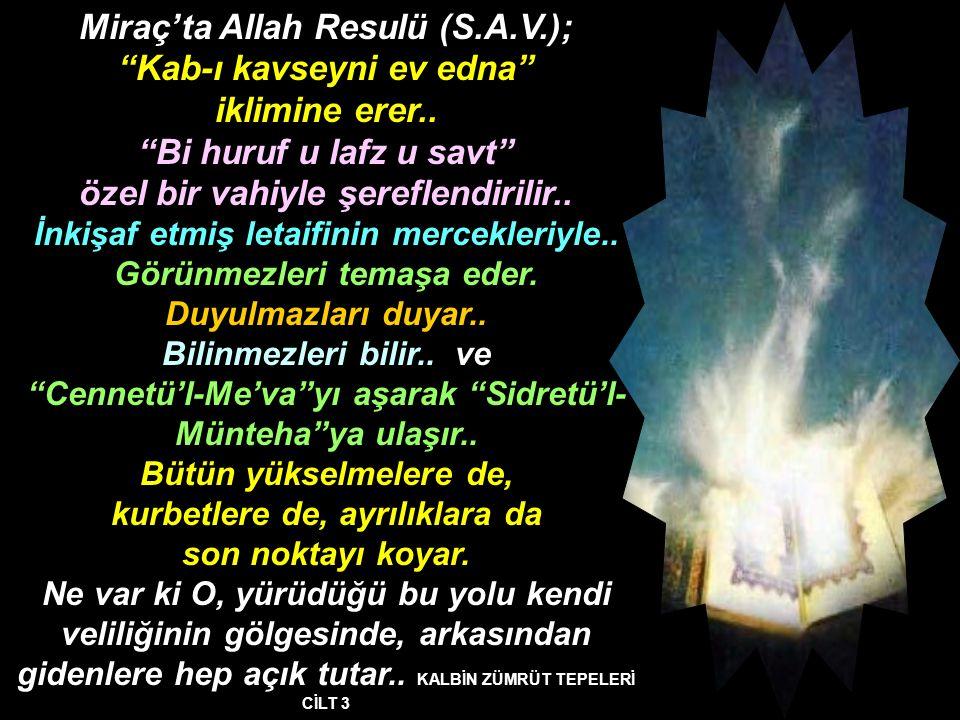 """Miraç'ta Allah Resulü (S.A.V.); """"Kab-ı kavseyni ev edna"""" iklimine erer.. """"Bi huruf u lafz u savt"""" özel bir vahiyle şereflendirilir.. İnkişaf etmiş let"""