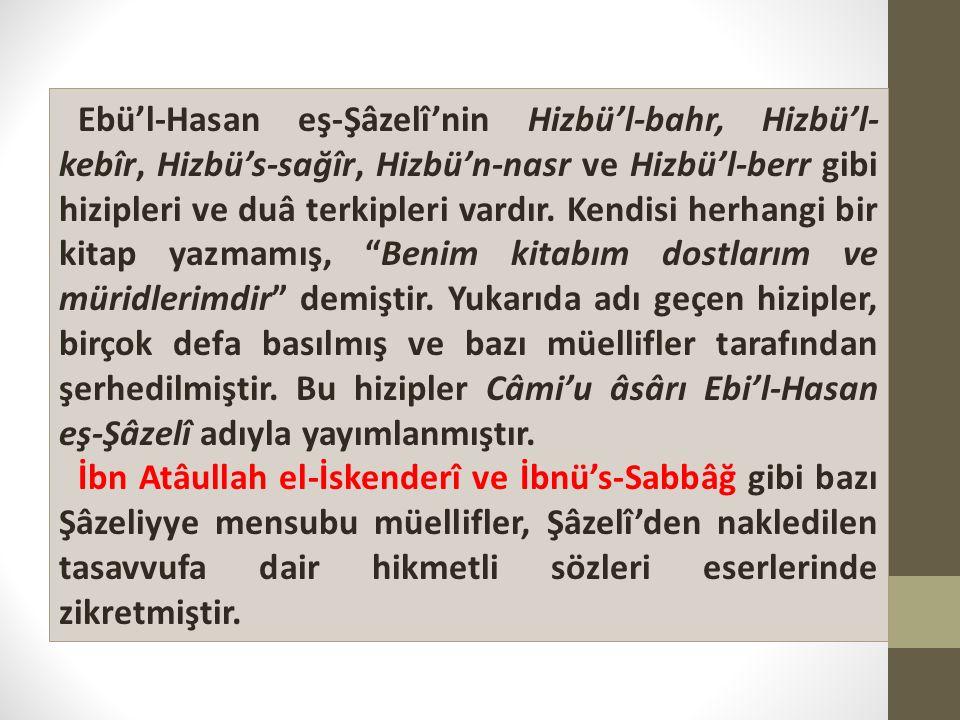 Ebü'l-Hasan eş-Şâzelî'nin Hizbü'l-bahr, Hizbü'l- kebîr, Hizbü's-sağîr, Hizbü'n-nasr ve Hizbü'l-berr gibi hizipleri ve duâ terkipleri vardır.
