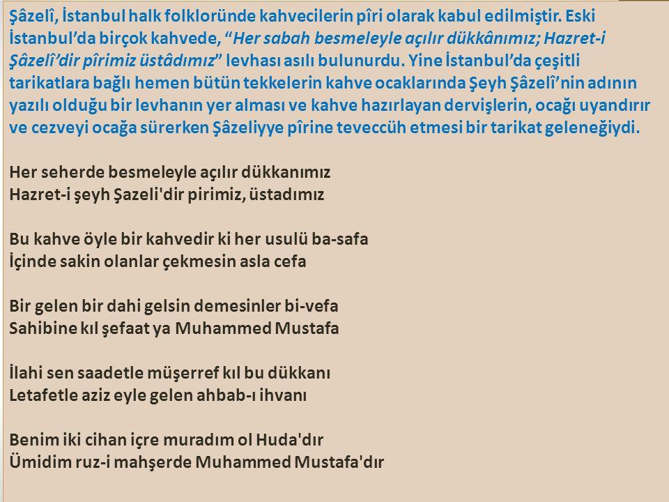 Şâzelî, İstanbul halk folkloründe kahvecilerin pîri olarak kabul edilmiştir.