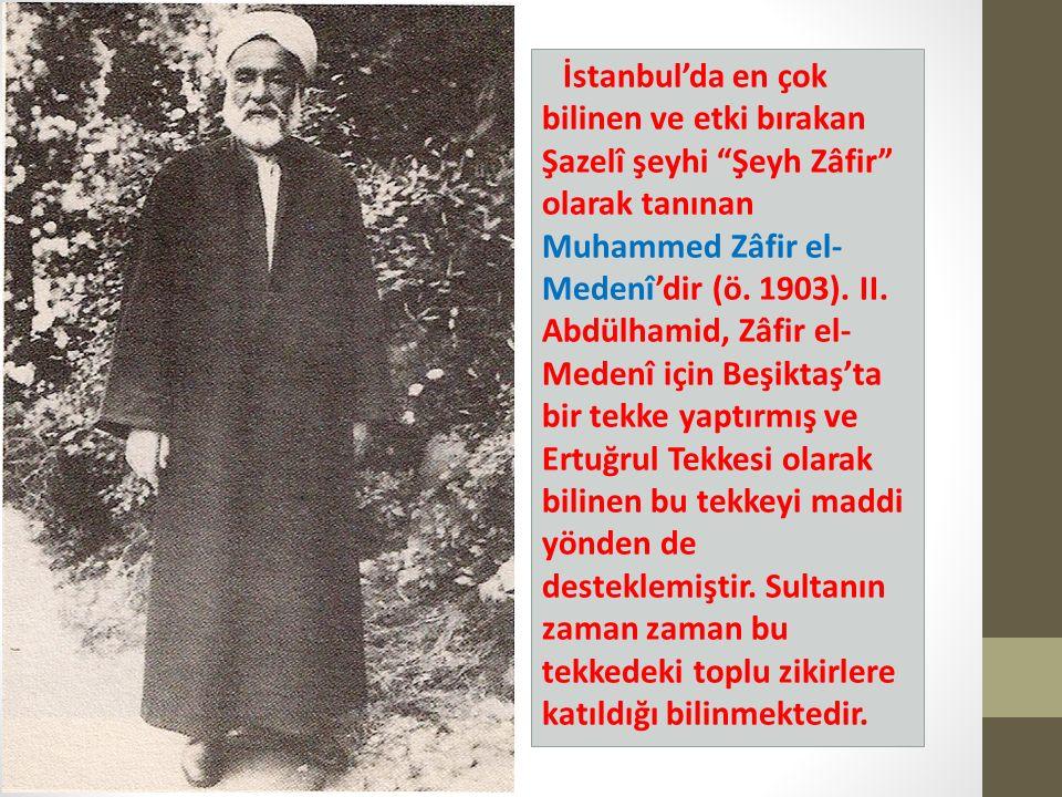 İstanbul'da en çok bilinen ve etki bırakan Şazelî şeyhi Şeyh Zâfir olarak tanınan Muhammed Zâfir el- Medenî'dir (ö.