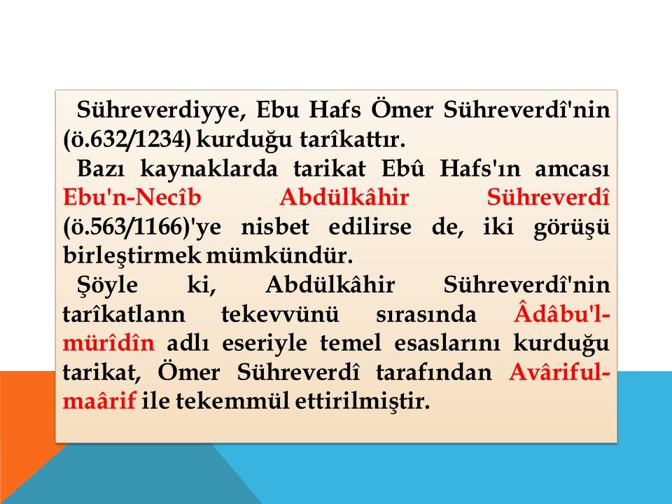 Sühreverdiyye, Ebu Hafs Ömer Sühreverdî nin (ö.632/1234) kurduğu tarîkattır.