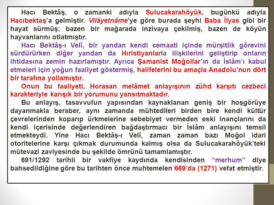 Hacı Bektâş, o zamanki adıyla Sulucakarahöyük, bugünkü adıyla Hacıbektaş'a gelmiştir.