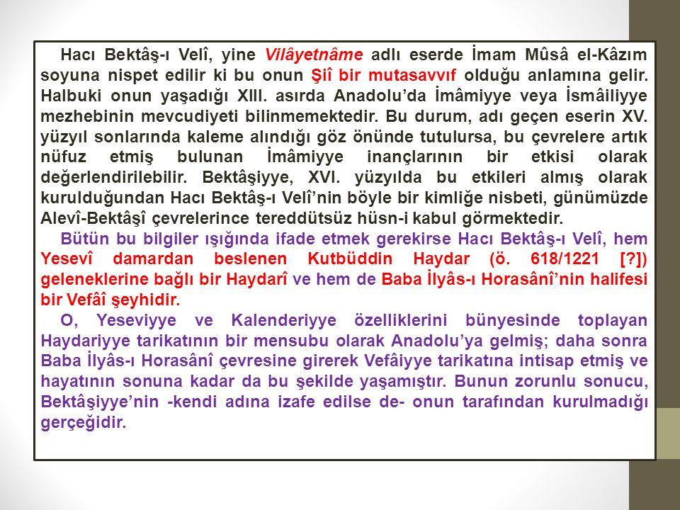 Hacı Bektâş-ı Velî, yine Vilâyetnâme adlı eserde İmam Mûsâ el-Kâzım soyuna nispet edilir ki bu onun Şiî bir mutasavvıf olduğu anlamına gelir.