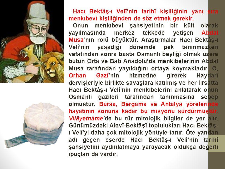 Hacı Bektâş-ı Velî'nin tarihî kişiliğinin yanı sıra menkıbevî kişiliğinden de söz etmek gerekir.