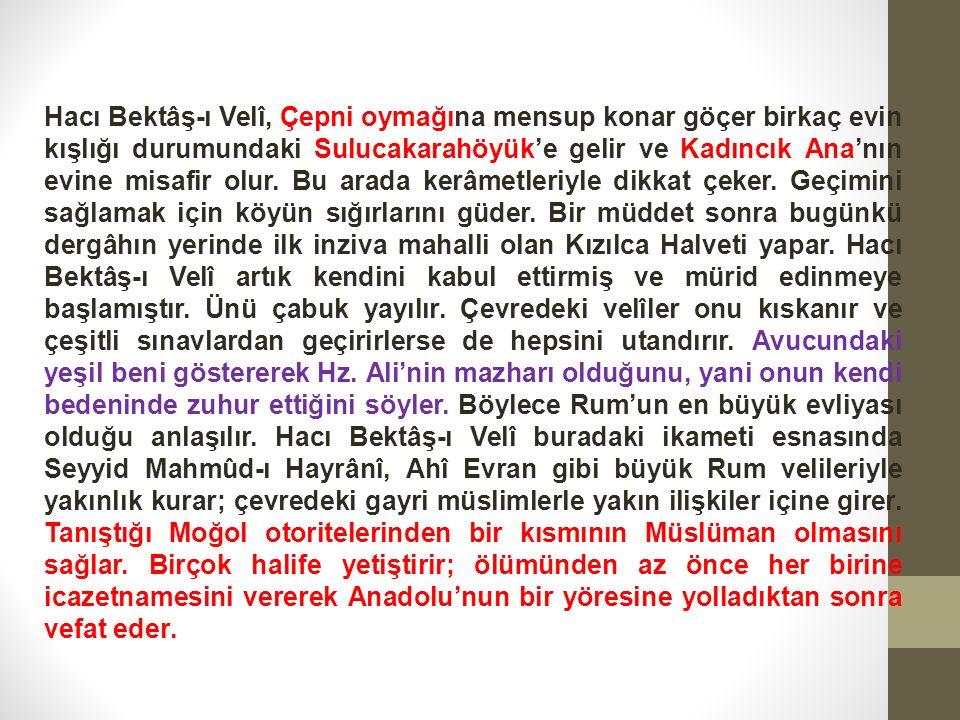 Hacı Bektâş-ı Velî, Çepni oymağına mensup konar göçer birkaç evin kışlığı durumundaki Sulucakarahöyük'e gelir ve Kadıncık Ana'nın evine misafir olur.