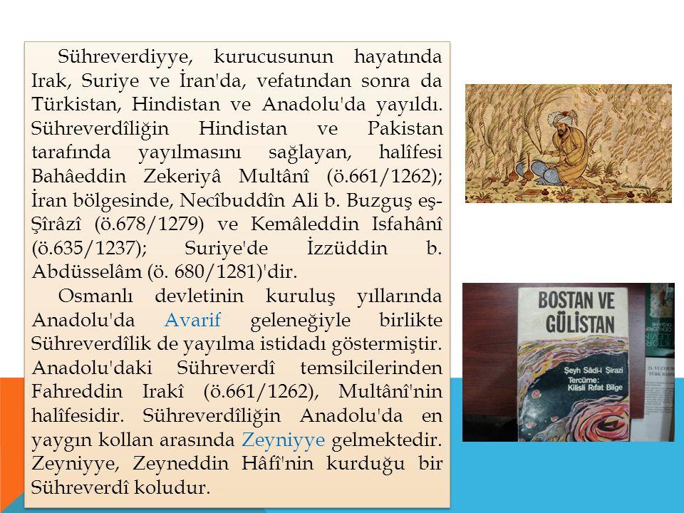 Sühreverdiyye, kurucusunun hayatında Irak, Suriye ve İran da, vefatından sonra da Türkistan, Hindistan ve Anadolu da yayıldı.