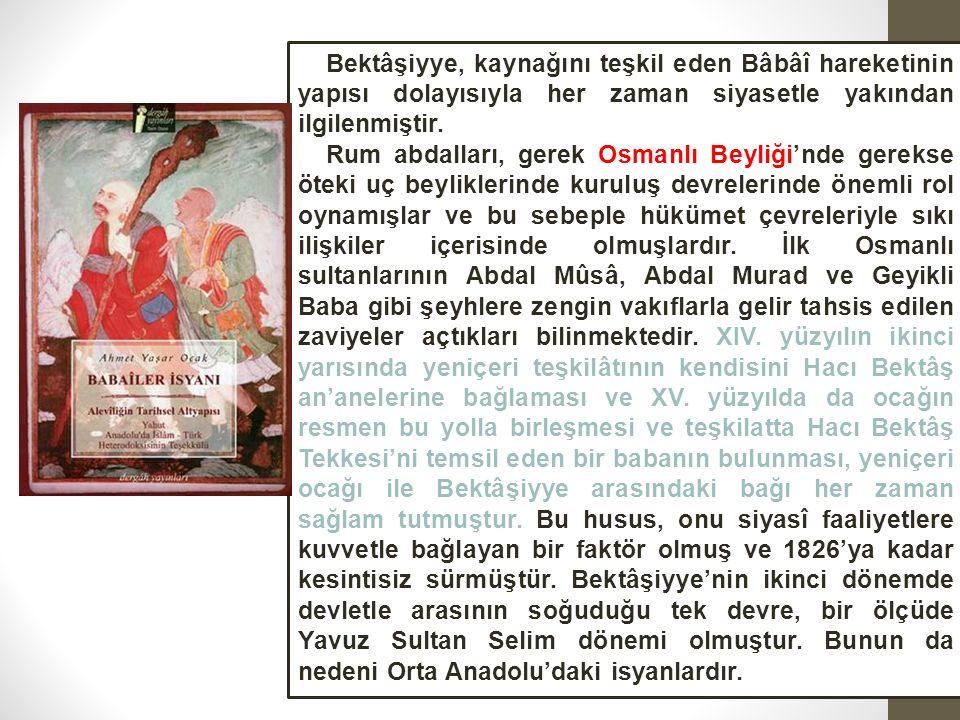 Bektâşiyye, kaynağını teşkil eden Bâbâî hareketinin yapısı dolayısıyla her zaman siyasetle yakından ilgilenmiştir.