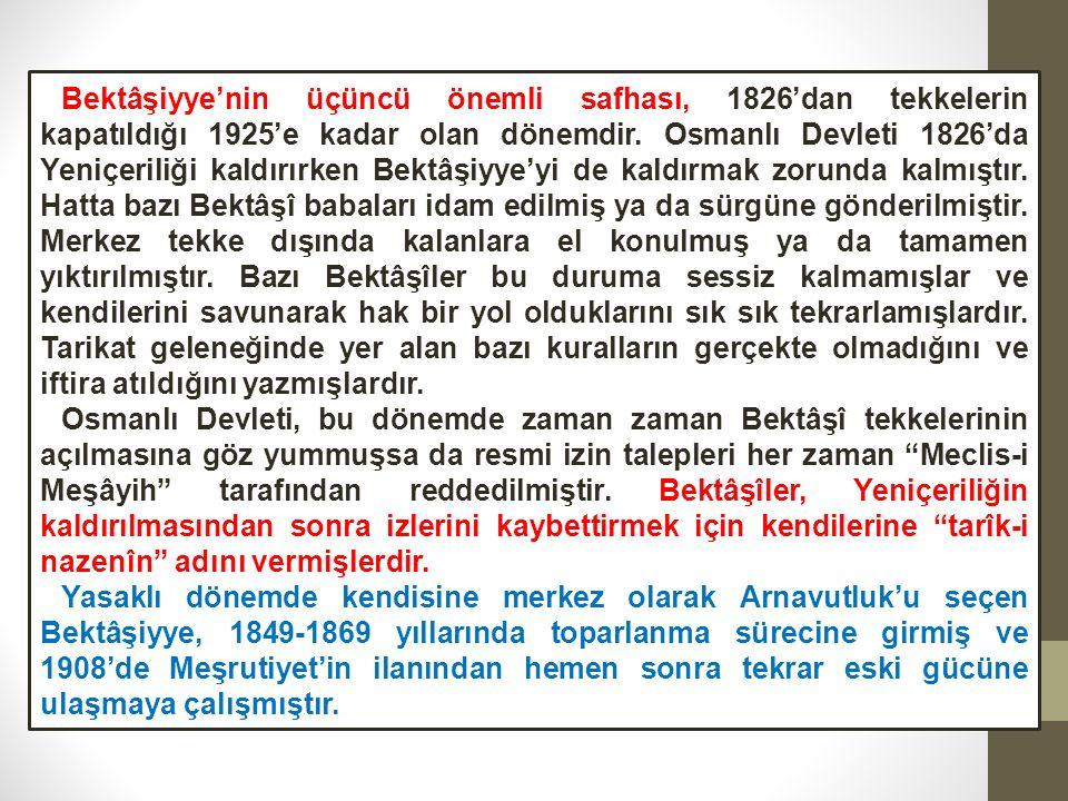 Bektâşiyye'nin üçüncü önemli safhası, 1826'dan tekkelerin kapatıldığı 1925'e kadar olan dönemdir.