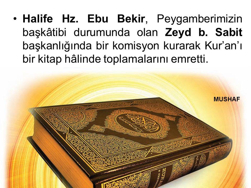 Halife Hz. Ebu Bekir, Peygamberimizin başkâtibi durumunda olan Zeyd b.