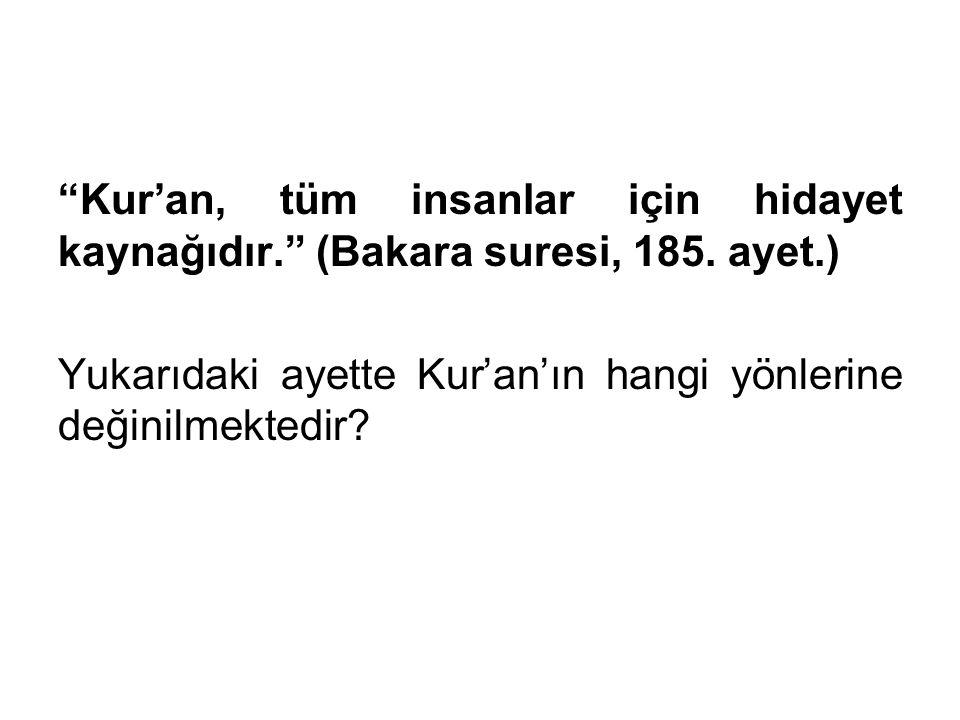 Kur'an, tüm insanlar için hidayet kaynağıdır. (Bakara suresi, 185.
