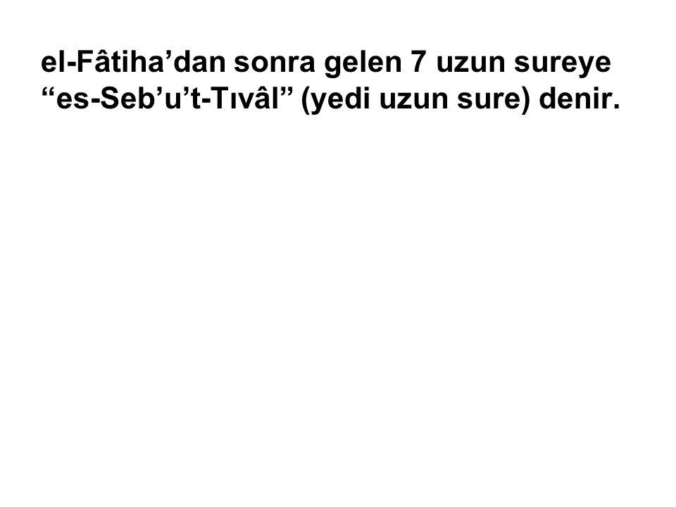 el-Fâtiha'dan sonra gelen 7 uzun sureye es-Seb'u't-Tıvâl (yedi uzun sure) denir.