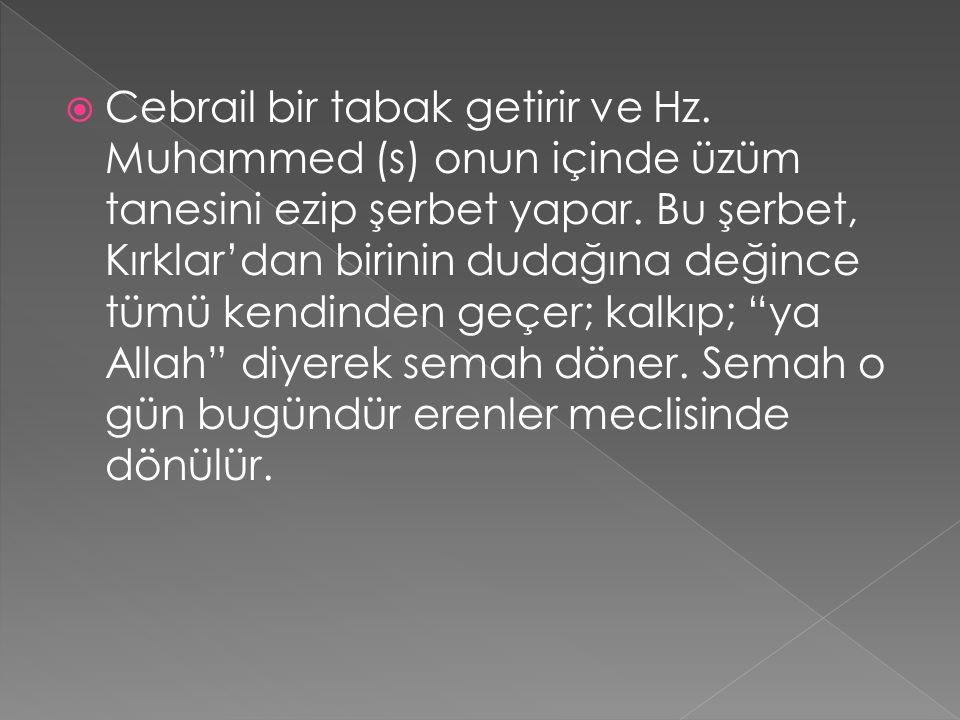  Cebrail bir tabak getirir ve Hz. Muhammed (s) onun içinde üzüm tanesini ezip şerbet yapar.