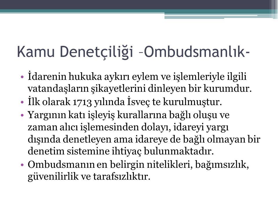 Kamu Denetçiliği –Ombudsmanlık- İdarenin hukuka aykırı eylem ve işlemleriyle ilgili vatandaşların şikayetlerini dinleyen bir kurumdur. İlk olarak 1713