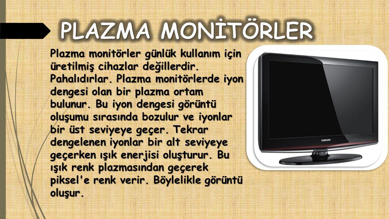 Plazma monitörler günlük kullanım için üretilmiş cihazlar değillerdir. Pahalıdırlar. Plazma monitörlerde iyon dengesi olan bir plazma ortam bulunur. B