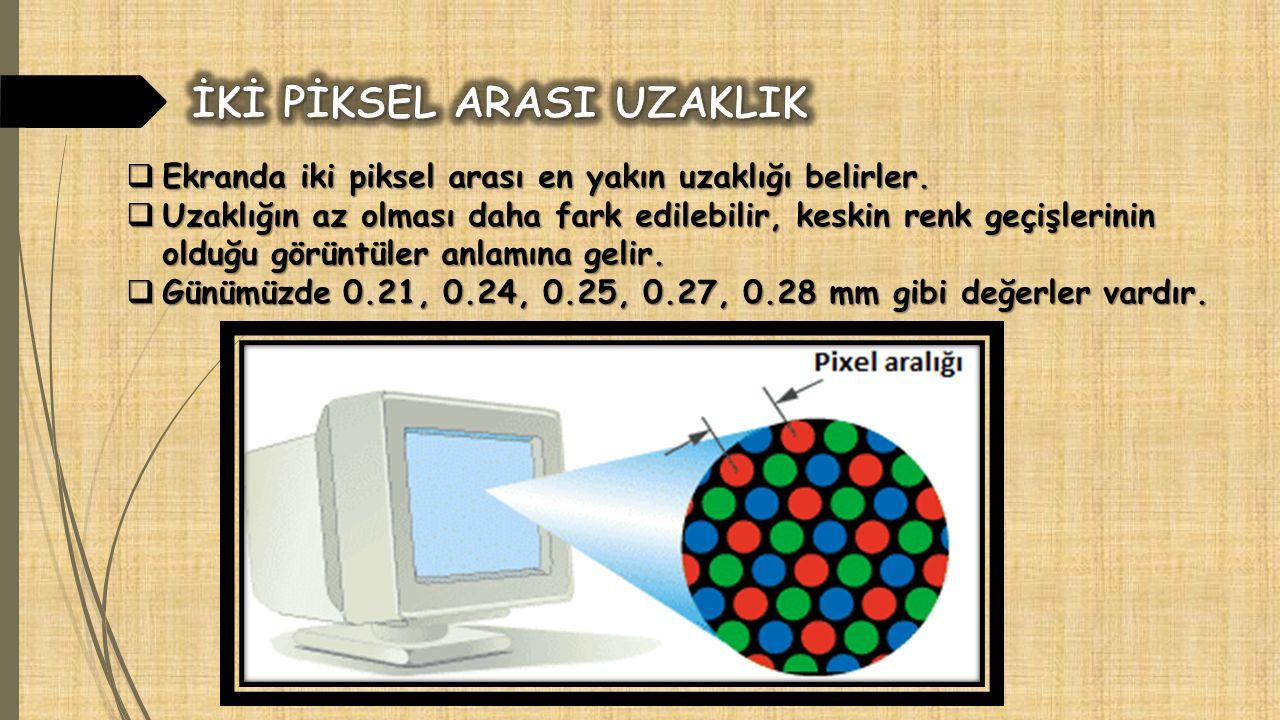  Ekranda iki piksel arası en yakın uzaklığı belirler.  Uzaklığın az olması daha fark edilebilir, keskin renk geçişlerinin olduğu görüntüler anlamına