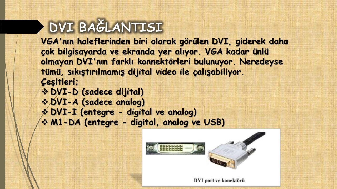 VGA'nın haleflerinden biri olarak görülen DVI, giderek daha çok bilgisayarda ve ekranda yer alıyor. VGA kadar ünlü olmayan DVI'nın farklı konnektörler